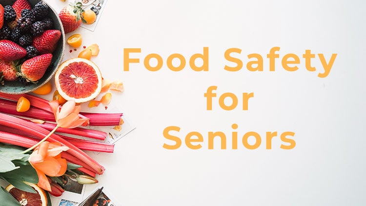 12 Simple Food Safety Tips for Seniors to Avoid Foodborne Illnesses