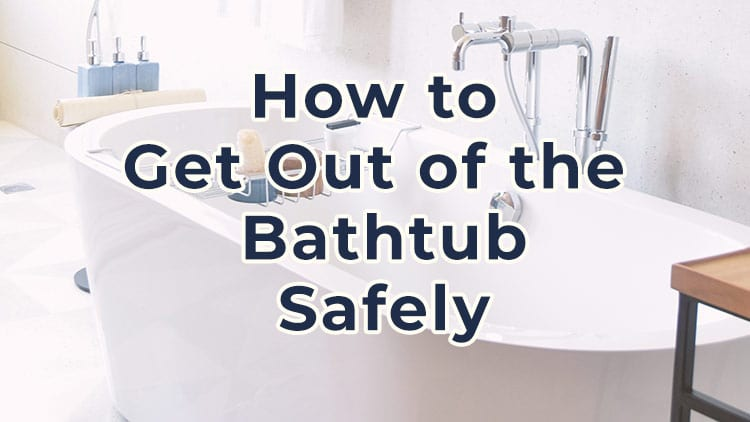 How to get out of bathtub safely. A guide for Seniors.