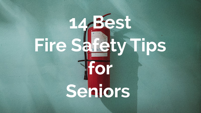 14 Potentially Life-Saving Fire Safety Tips for Seniors