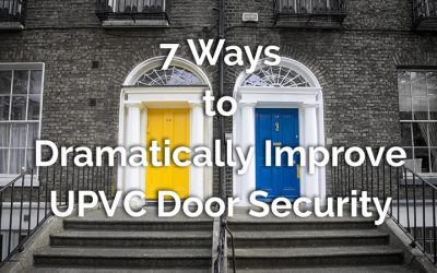 7 Ways to Dramatically Improve Security on a UPVC Door