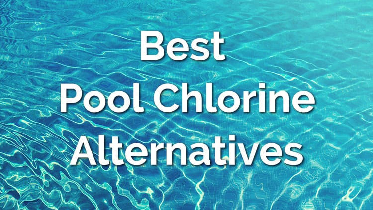 Best pool chlorine alternatives