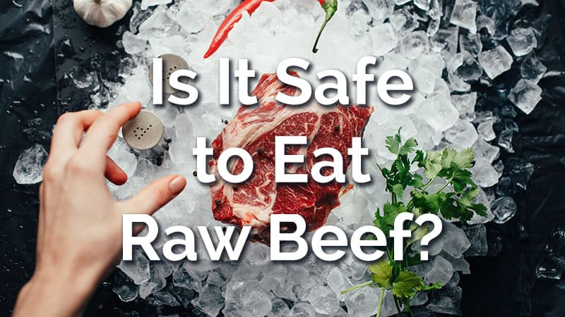 Is It Safe to Eat Raw Beef? Can It Make You Sick? [Consequences + Expert Tips]