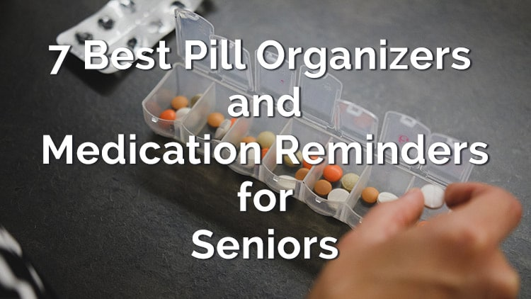 7 Best Pill Organizers and Medication Reminders for Seniors