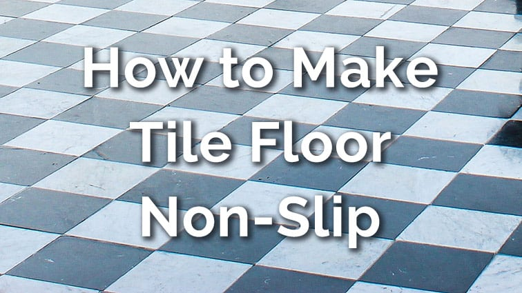 4 Powerful Ways To Make Tile Floor Non Slip Dailyhomesafety
