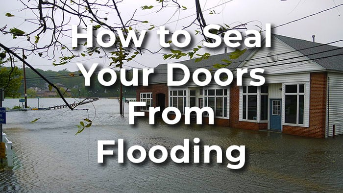 3 Highly Effective Ways to Seal Your Doors from Flooding
