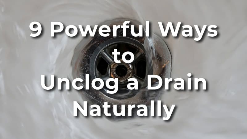 Powerful ways to unclog a drain naturally