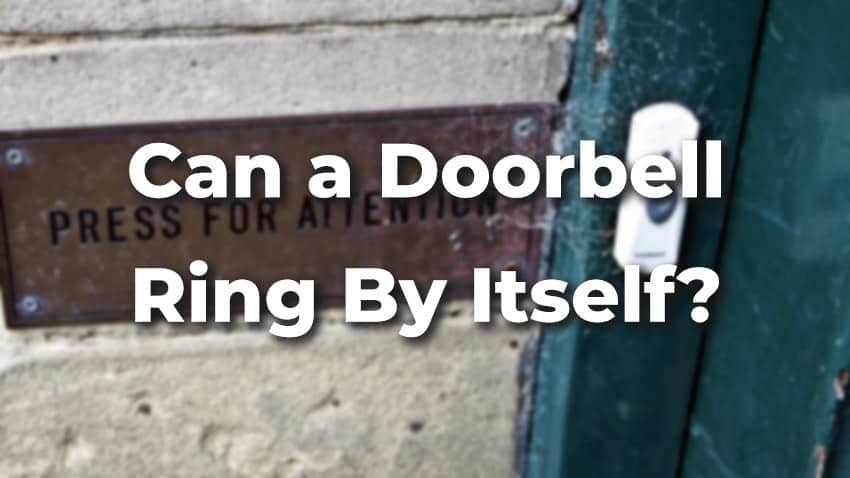 Can a Doorbell Ring By Itself? [Causes & Solutions]