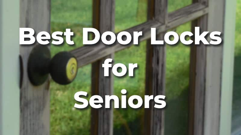 Best Door Locks for Seniors [Reviews & Tips to Improve Safety]