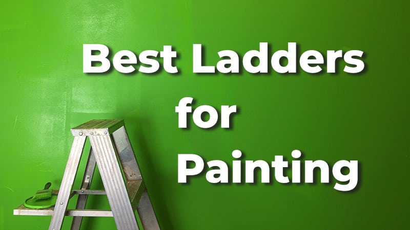 Best Ladders for Painting In 2021 [Interior, Exterior & Stairs]