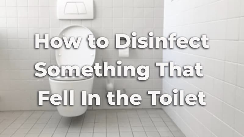 5 Best Ways to Disinfect Something That Fell In The Toilet
