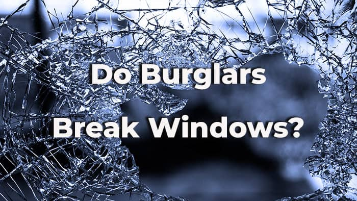 Do Burglars Break Windows? [+Tricks to Prevent It]