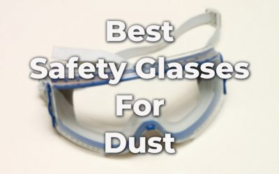 Best Safety Glasses For Dust In 2021