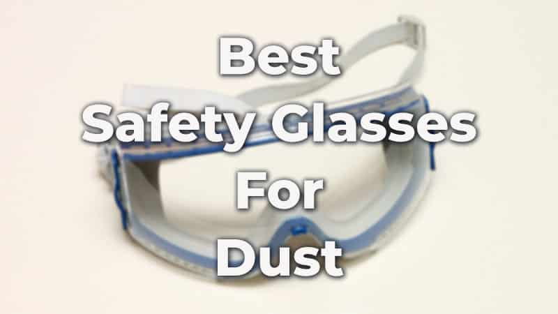 Best Safety Glasses For Dust In 2020