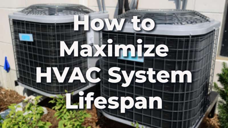 Top 6 Ways to Really Maximize HVAC System Lifespan [+Expert Tips]