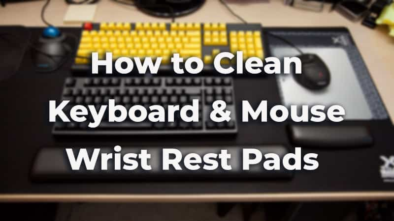 How to clean keyboard and mouse wrist rest pads