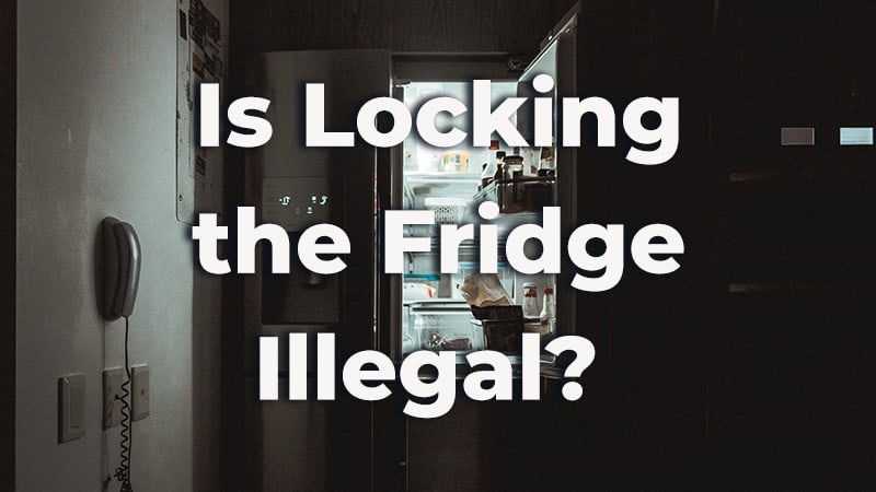 Is Locking the Fridge Illegal? Is It the Best Solution?