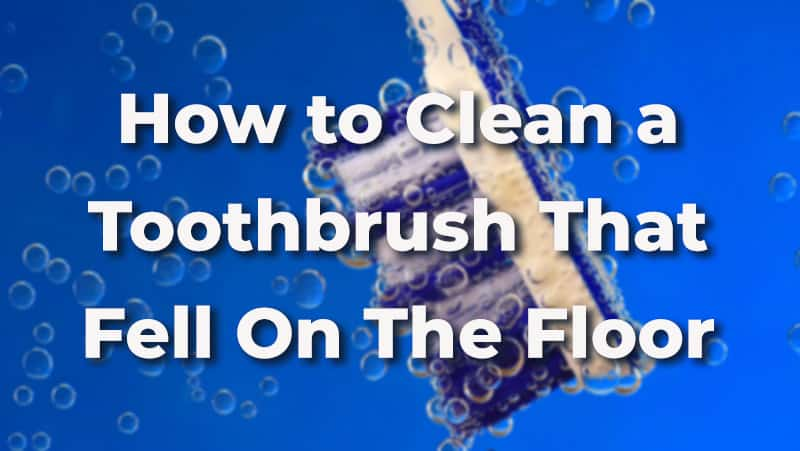 Clean a toothbrush that fell on the floor