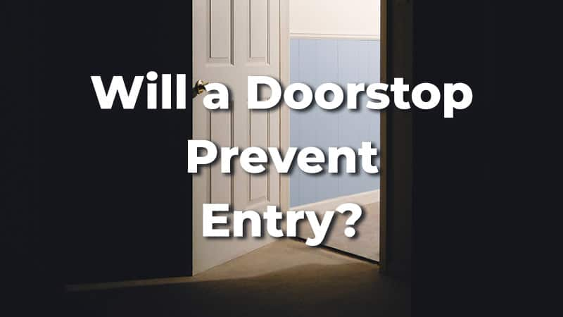 Can a Doorstop Prevent Entry? How Secure It Is?
